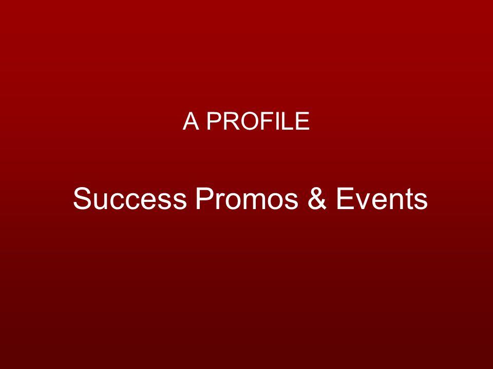 Success Promos & Events A PROFILE