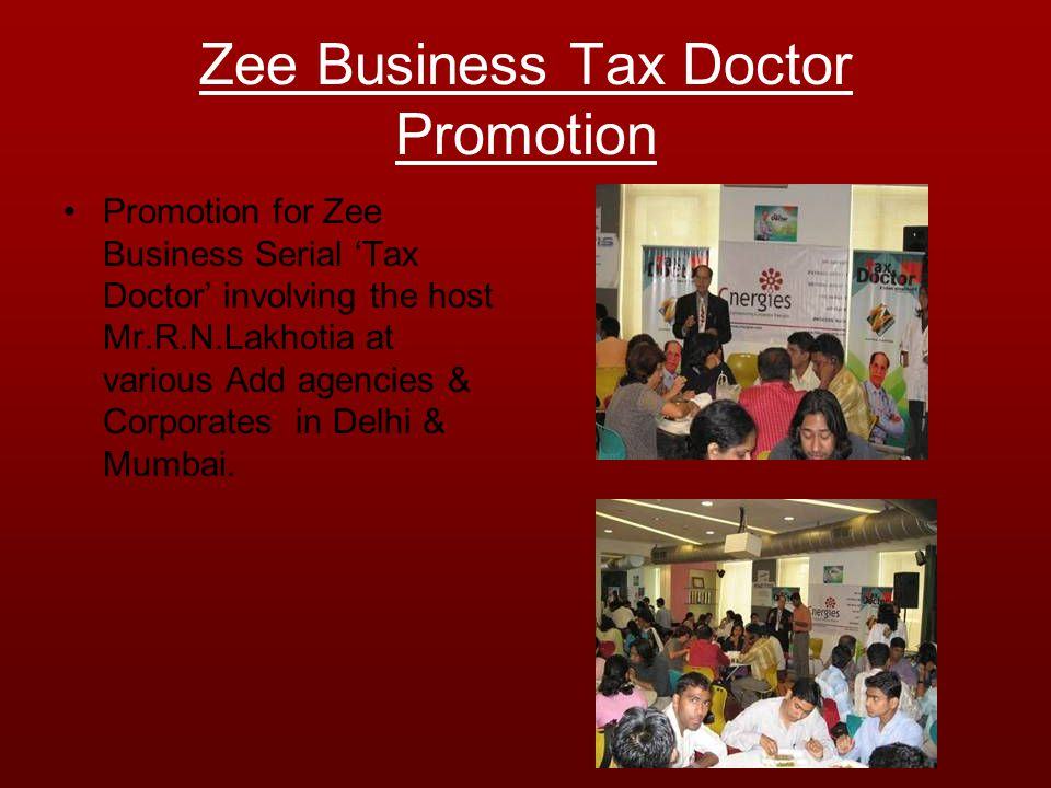 Zee Business Tax Doctor Promotion Promotion for Zee Business Serial Tax Doctor involving the host Mr.R.N.Lakhotia at various Add agencies & Corporates in Delhi & Mumbai.