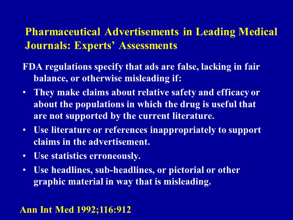 Pharmaceutical Advertisements in Leading Medical Journals: Experts Assessments FDA regulations specify that ads are false, lacking in fair balance, or