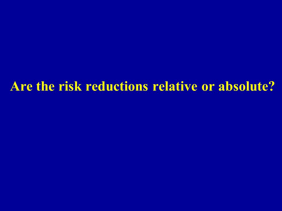 Are the risk reductions relative or absolute?