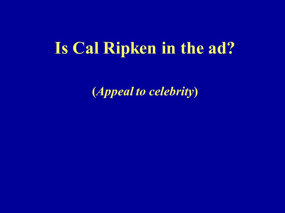 Is Cal Ripken in the ad? (Appeal to celebrity)