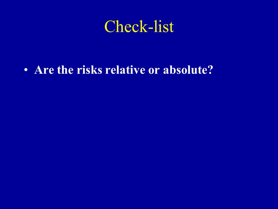 Check-list Are the risks relative or absolute?