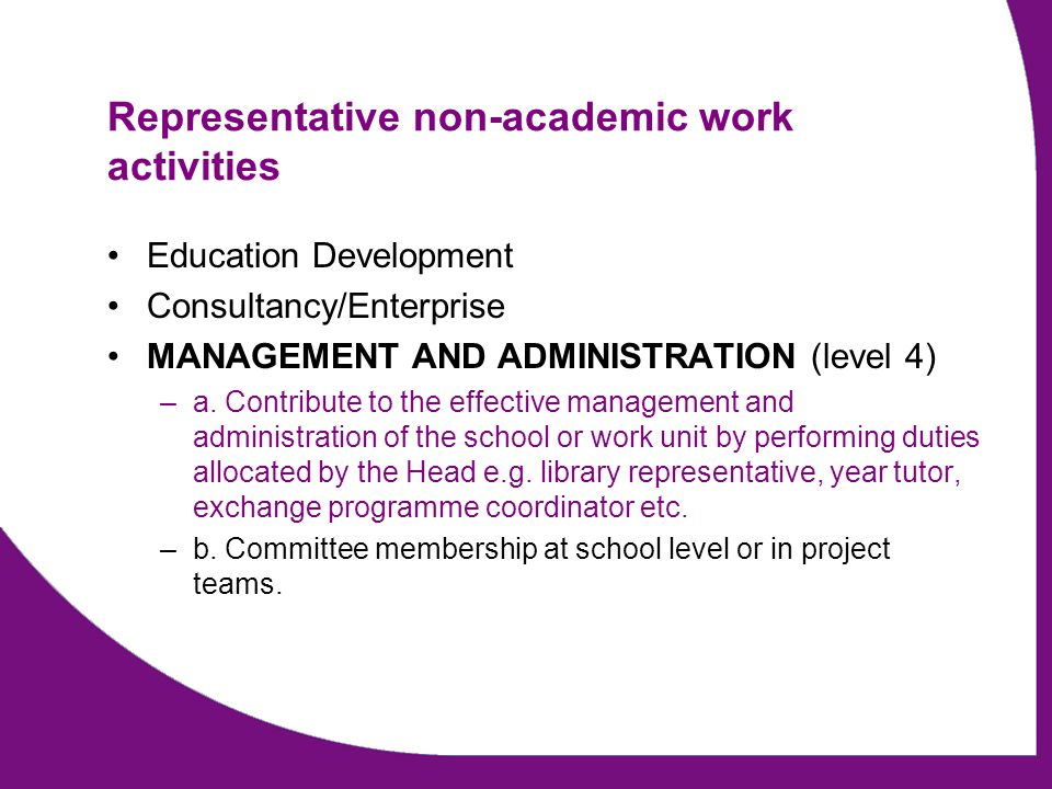 Representative non-academic work activities Education Development Consultancy/Enterprise MANAGEMENT AND ADMINISTRATION (level 4) –a. Contribute to the