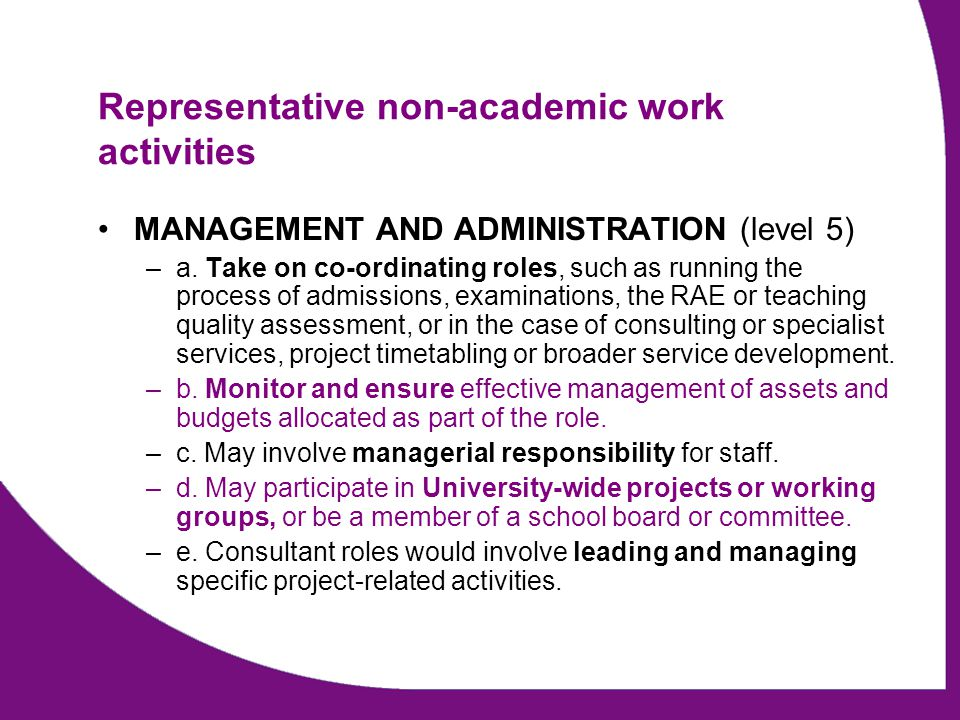 Representative non-academic work activities MANAGEMENT AND ADMINISTRATION (level 5) –a. Take on co-ordinating roles, such as running the process of ad