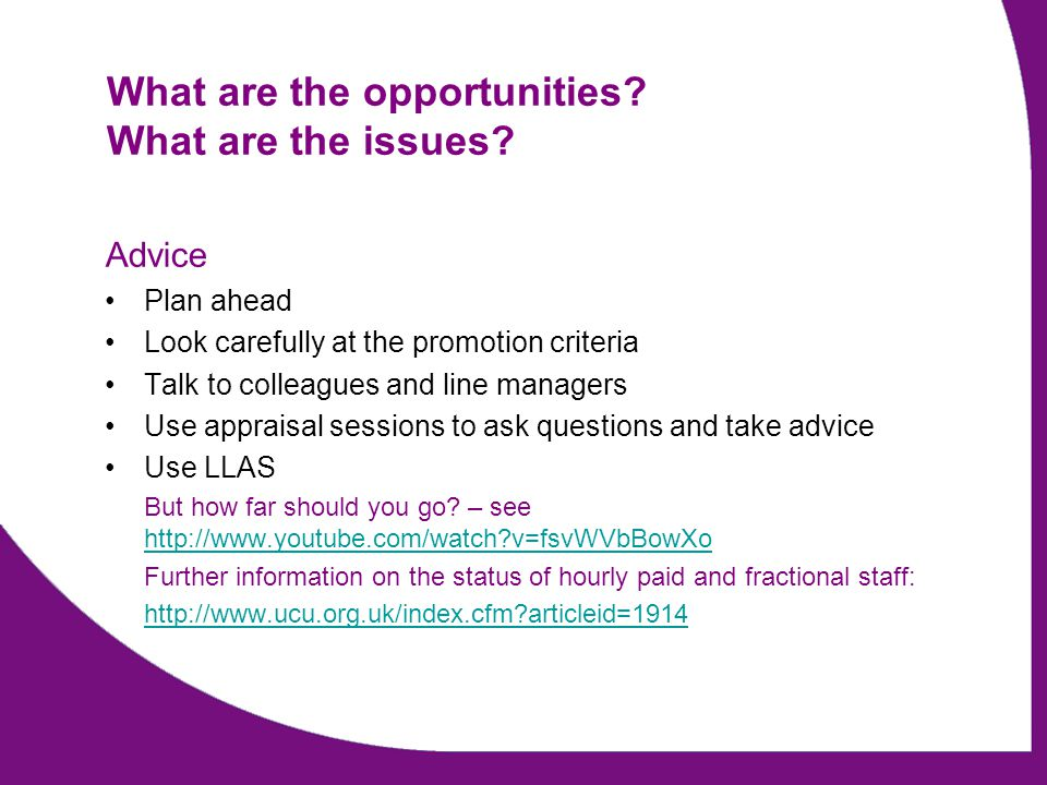 What are the opportunities? What are the issues? Advice Plan ahead Look carefully at the promotion criteria Talk to colleagues and line managers Use a