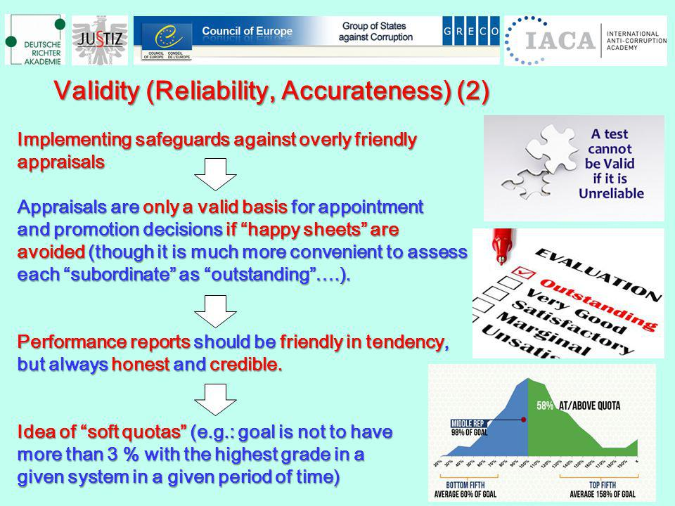 Validity (Reliability, Accurateness) (2) Validity (Reliability, Accurateness) (2) Implementing safeguards against overly friendly appraisals Appraisals are only a valid basis for appointment and promotion decisions if happy sheets are avoided (though it is much more convenient to assess each subordinate as outstanding….).