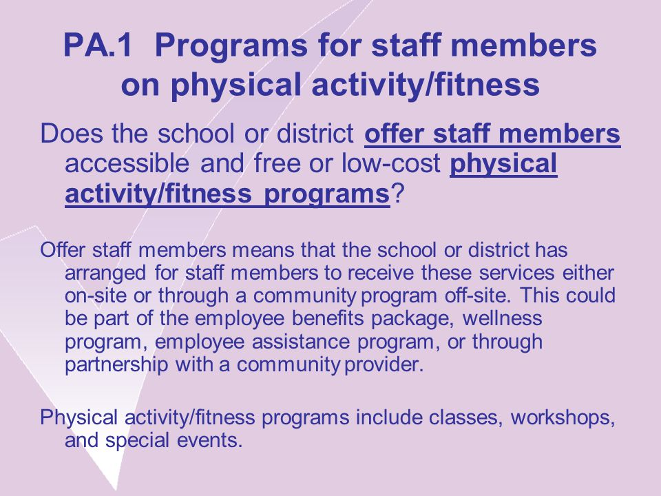 PA.1 Programs for staff members on physical activity/fitness Does the school or district offer staff members accessible and free or low-cost physical activity/fitness programs.