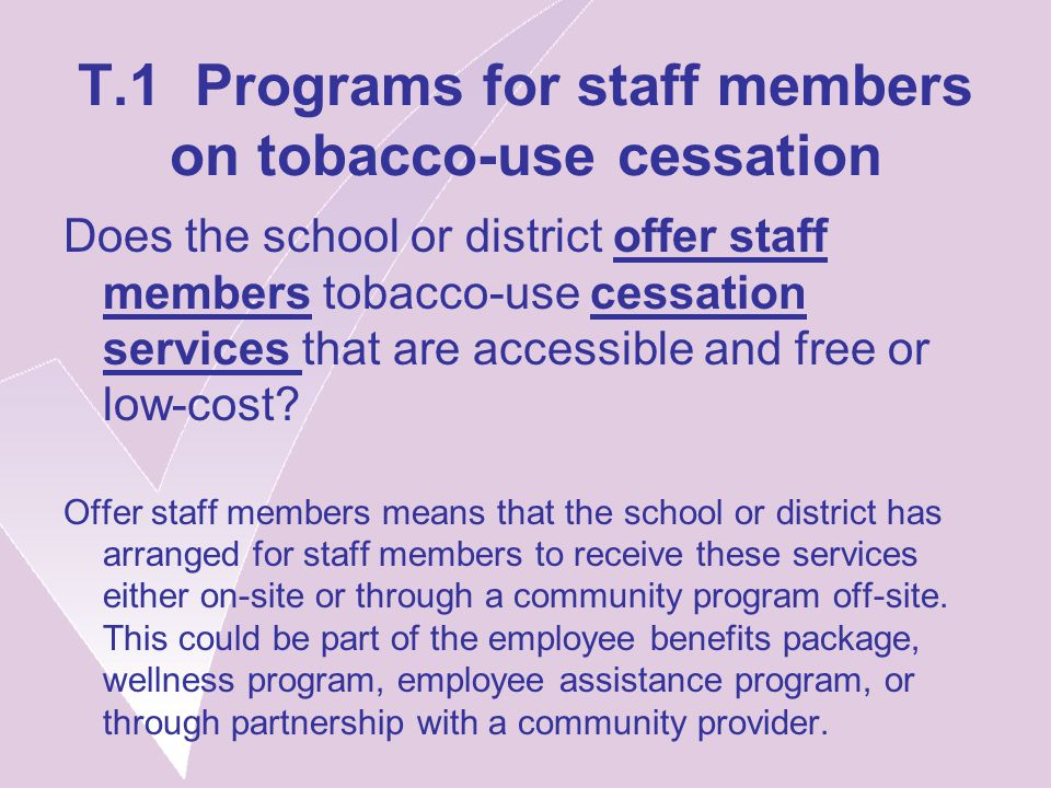 T.1 Programs for staff members on tobacco-use cessation Does the school or district offer staff members tobacco-use cessation services that are accessible and free or low-cost.