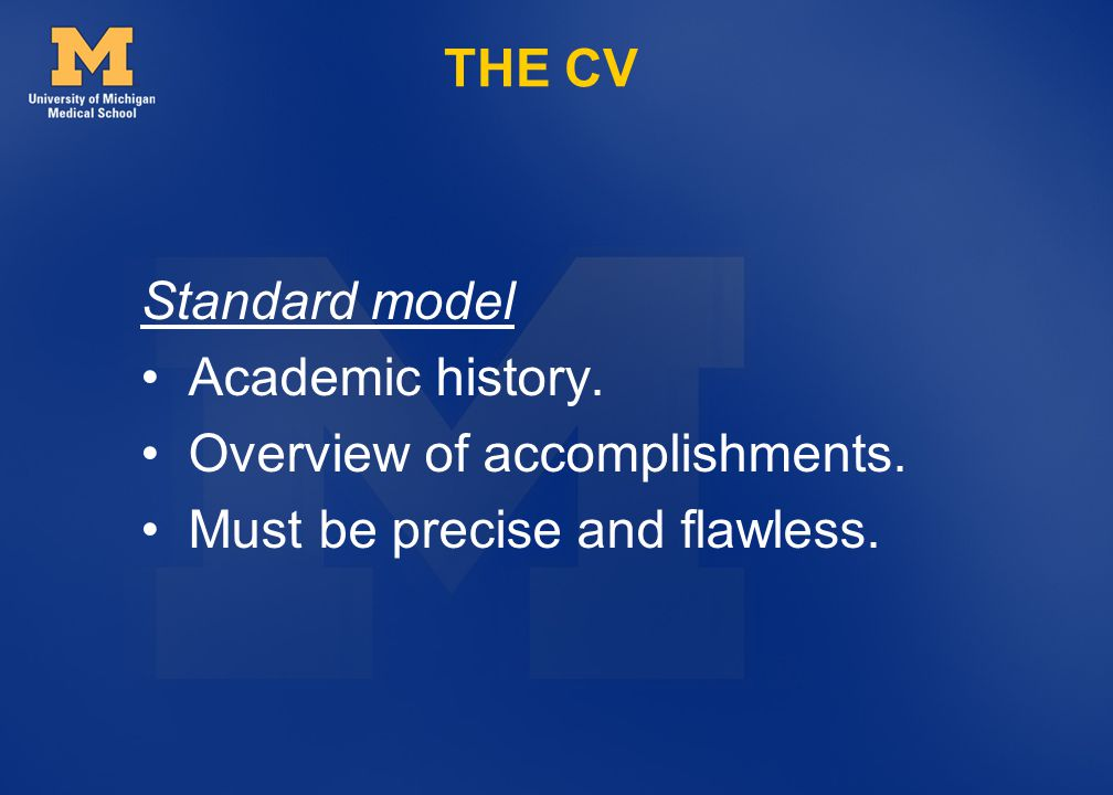 THE CV Standard model Academic history. Overview of accomplishments. Must be precise and flawless.