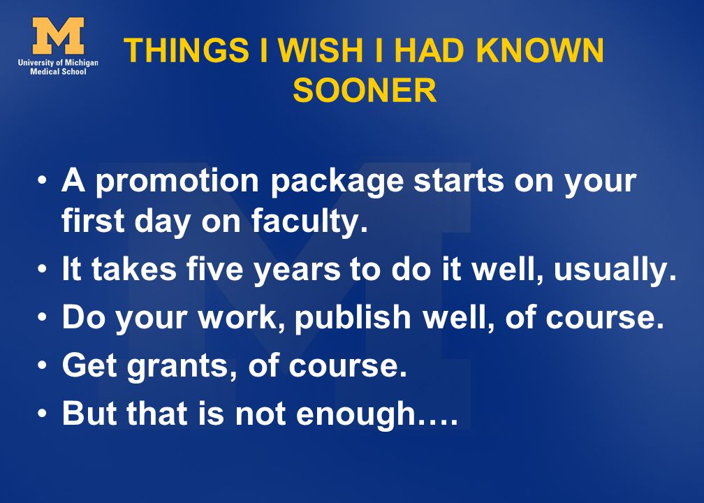THINGS I WISH I HAD KNOWN SOONER A promotion package starts on your first day on faculty.
