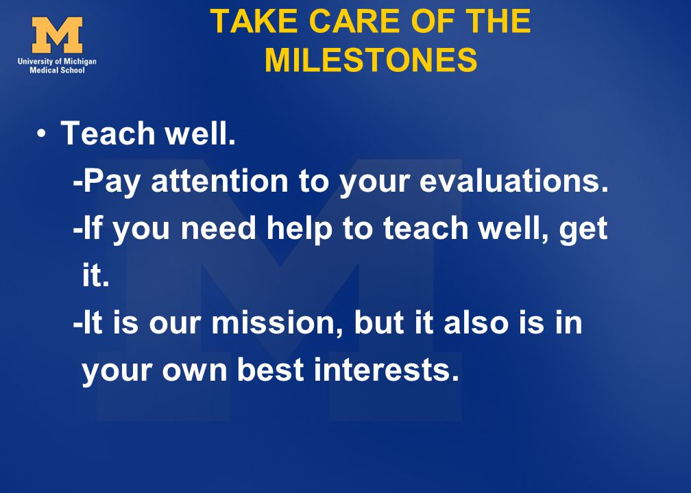 TAKE CARE OF THE MILESTONES Teach well.-Pay attention to your evaluations.
