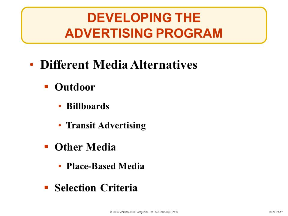 © 2006 McGraw-Hill Companies, Inc., McGraw-Hill/IrwinSlide 19-62 DEVELOPING THE ADVERTISING PROGRAM Different Media Alternatives Outdoor Billboards Tr