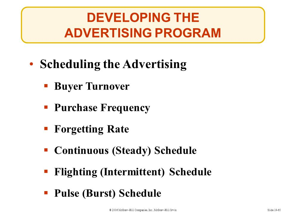 © 2006 McGraw-Hill Companies, Inc., McGraw-Hill/IrwinSlide 19-65 DEVELOPING THE ADVERTISING PROGRAM Scheduling the Advertising Buyer Turnover Purchase