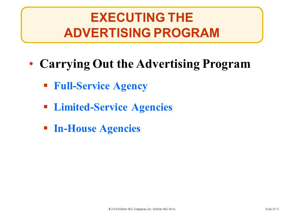 © 2006 McGraw-Hill Companies, Inc., McGraw-Hill/IrwinSlide 19-70 EXECUTING THE ADVERTISING PROGRAM Carrying Out the Advertising Program Full-Service A