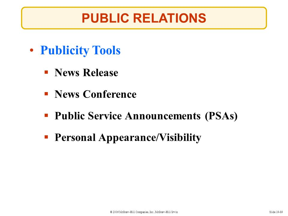 © 2006 McGraw-Hill Companies, Inc., McGraw-Hill/IrwinSlide 19-89 PUBLIC RELATIONS Publicity Tools News Release News Conference Public Service Announce