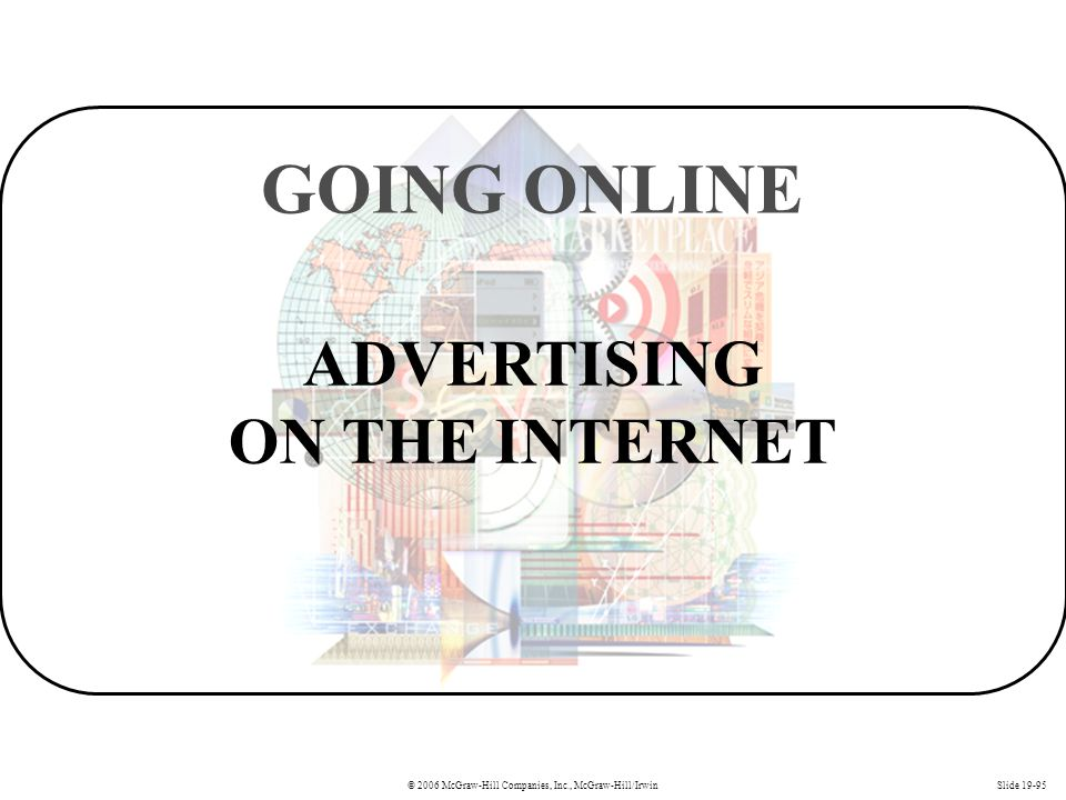 © 2006 McGraw-Hill Companies, Inc., McGraw-Hill/IrwinSlide 19-95 ADVERTISING ON THE INTERNET GOING ONLINE