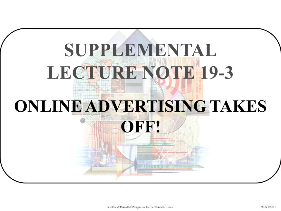 © 2006 McGraw-Hill Companies, Inc., McGraw-Hill/IrwinSlide 19-101 ONLINE ADVERTISING TAKES OFF! SUPPLEMENTAL LECTURE NOTE 19-3