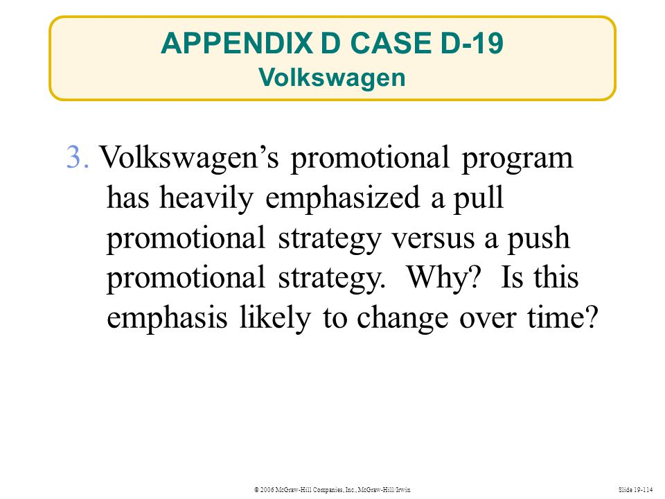 © 2006 McGraw-Hill Companies, Inc., McGraw-Hill/IrwinSlide 19-114 3. Volkswagens promotional program has heavily emphasized a pull promotional strateg