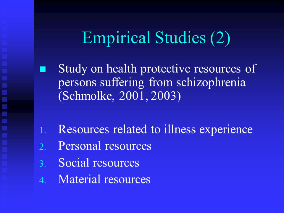 Empirical Studies (2) Study on health protective resources of persons suffering from schizophrenia (Schmolke, 2001, 2003) 1.