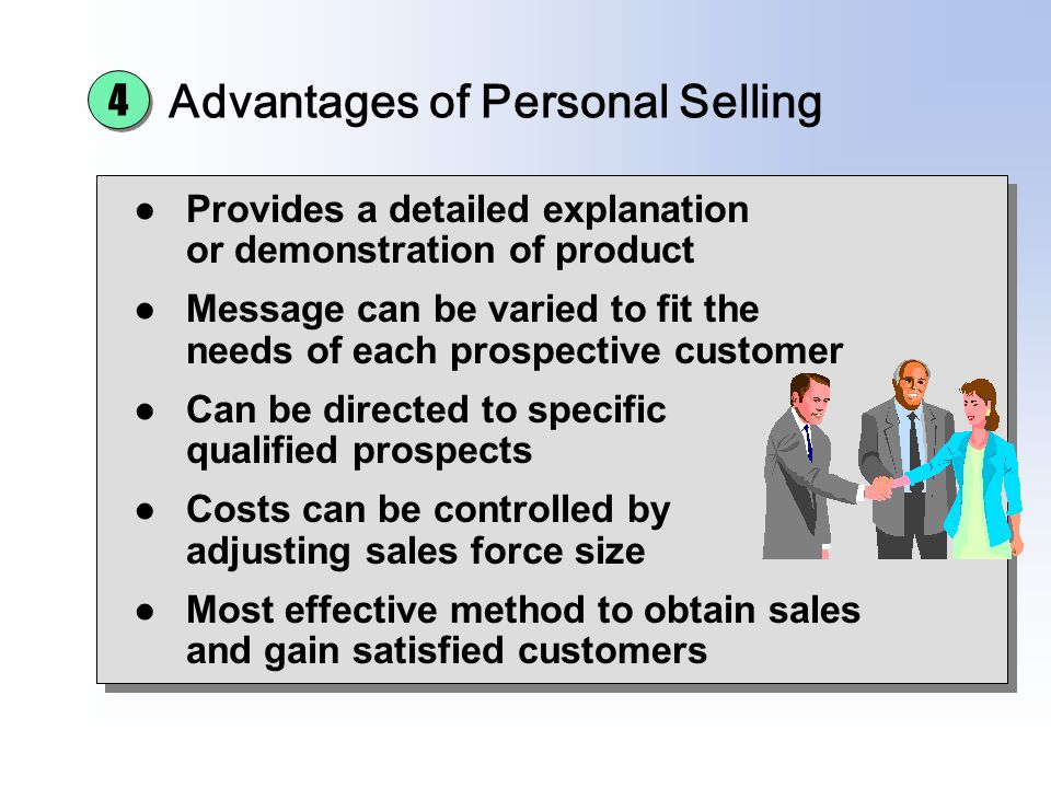 Advantages of Personal Selling Provides a detailed explanation or demonstration of product Message can be varied to fit the needs of each prospective