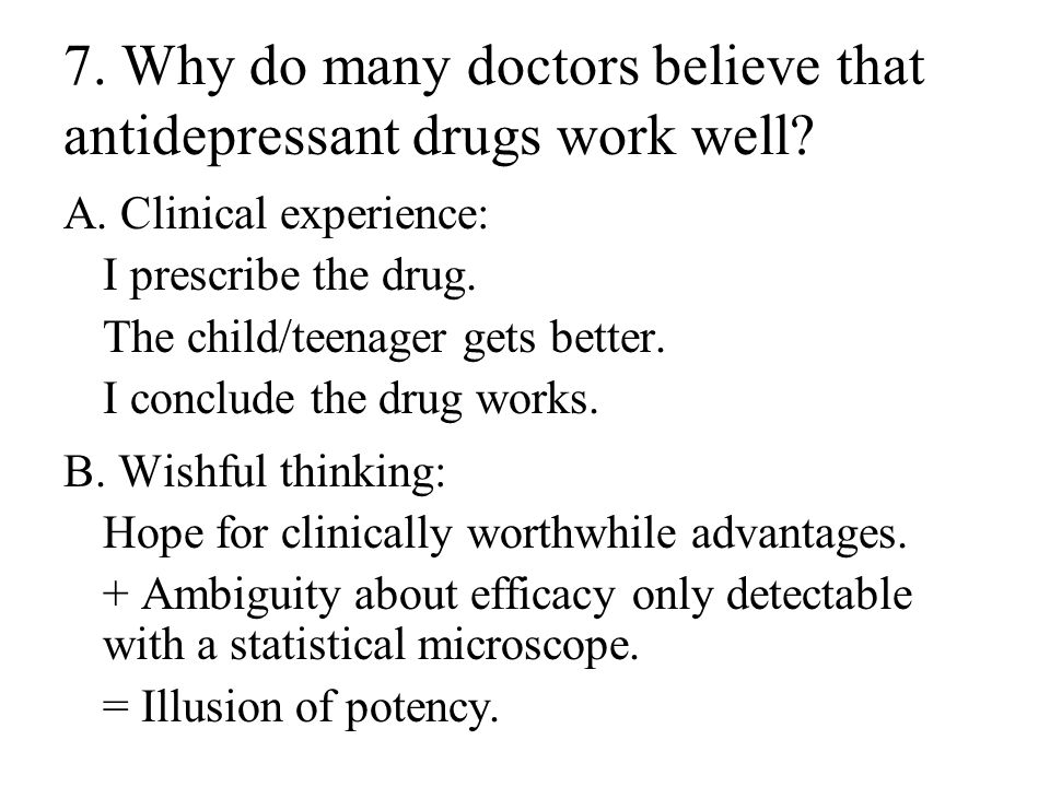 7. Why do many doctors believe that antidepressant drugs work well.