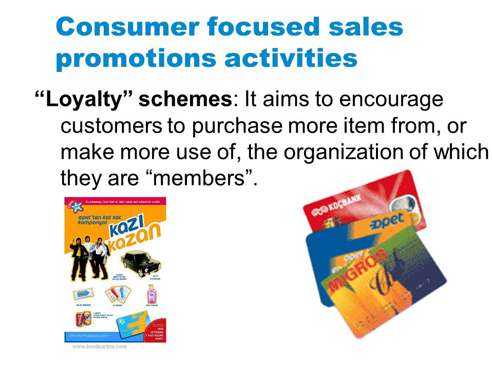 Consumer focused sales promotions activities Loyalty schemes: It aims to encourage customers to purchase more item from, or make more use of, the orga