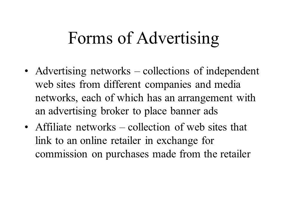 Forms of Advertising Advertising networks – collections of independent web sites from different companies and media networks, each of which has an arr