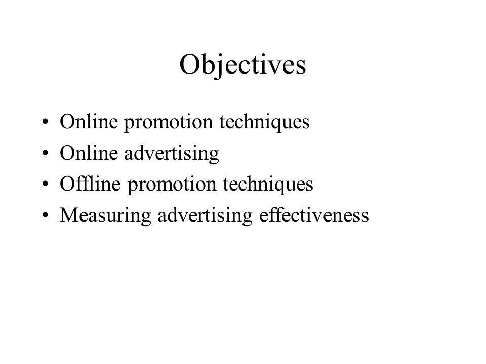 Objectives Online promotion techniques Online advertising Offline promotion techniques Measuring advertising effectiveness