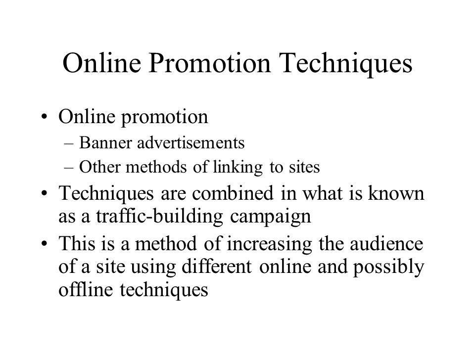 Online Promotion Techniques Online promotion –Banner advertisements –Other methods of linking to sites Techniques are combined in what is known as a t
