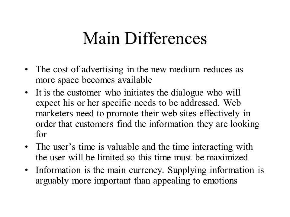 Main Differences The cost of advertising in the new medium reduces as more space becomes available It is the customer who initiates the dialogue who w