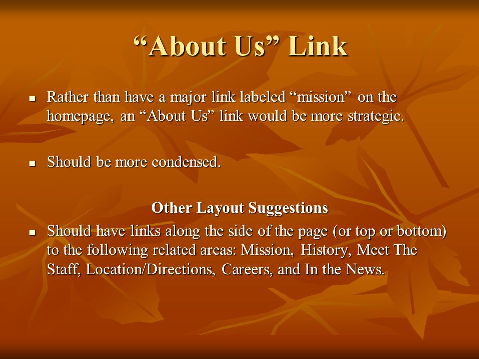 About Us Link Rather than have a major link labeled mission on the homepage, an About Us link would be more strategic. Rather than have a major link l