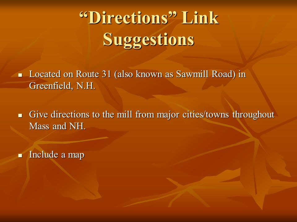 Directions Link Suggestions Located on Route 31 (also known as Sawmill Road) in Greenfield, N.H. Located on Route 31 (also known as Sawmill Road) in G
