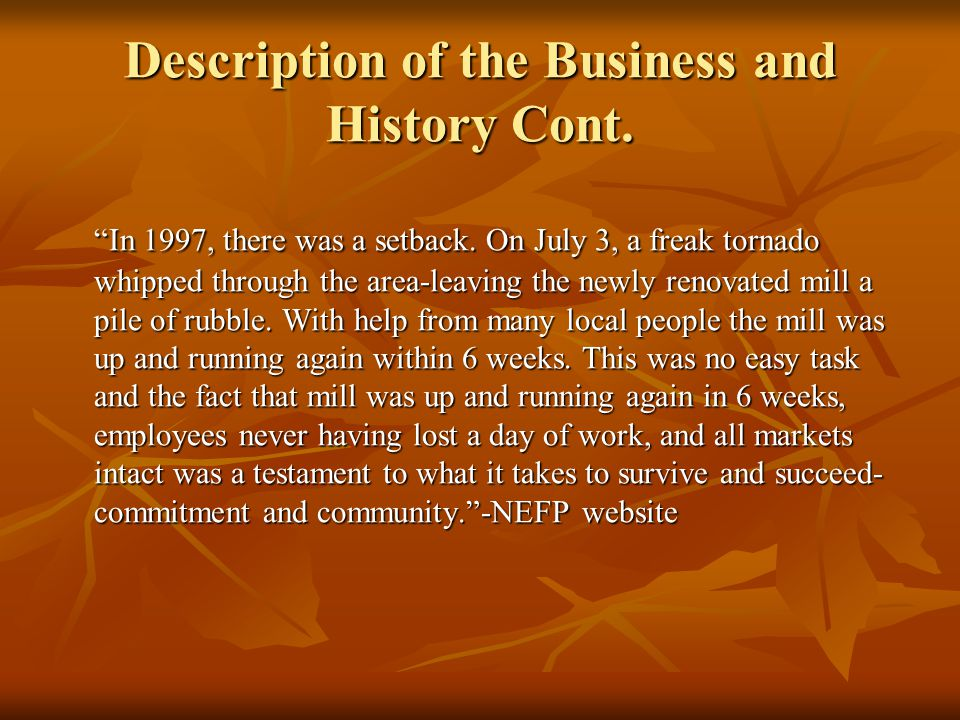 Description of the Business and History Cont. In 1997, there was a setback. On July 3, a freak tornado whipped through the area-leaving the newly reno