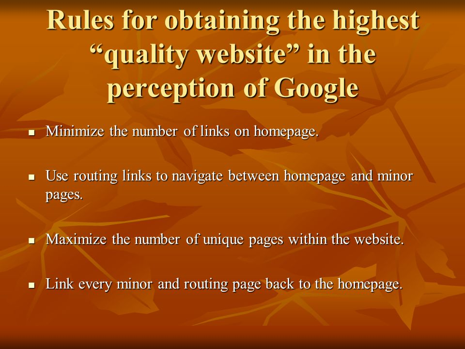 Rules for obtaining the highest quality website in the perception of Google Minimize the number of links on homepage. Minimize the number of links on