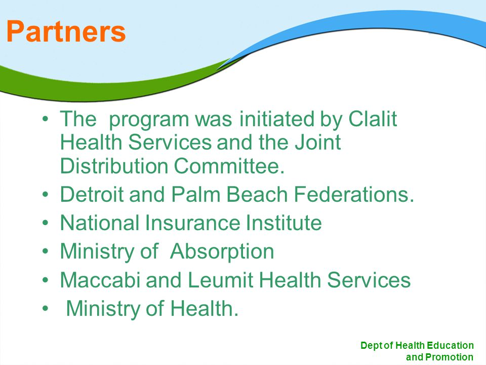 13 Dept of Health Education and Promotion Partners The program was initiated by Clalit Health Services and the Joint Distribution Committee.