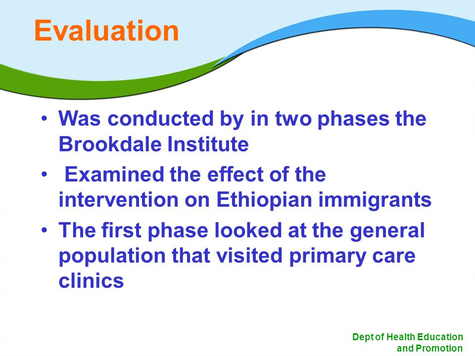 17 Dept of Health Education and Promotion Evaluation Was conducted by in two phases the Brookdale Institute Examined the effect of the intervention on
