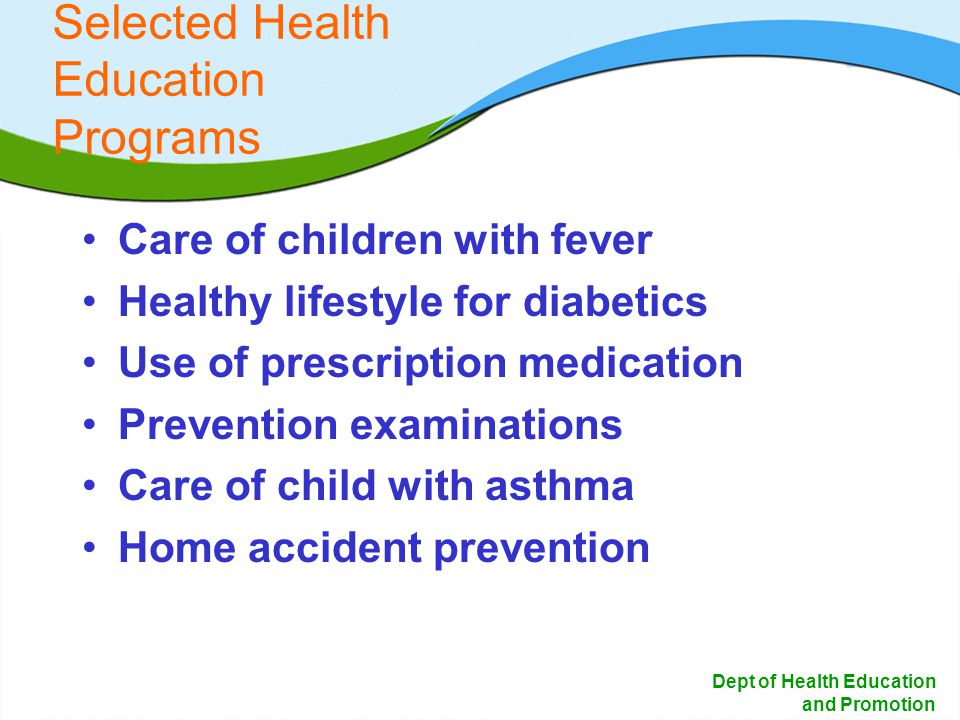 19 Dept of Health Education and Promotion Selected Health Education Programs Care of children with fever Healthy lifestyle for diabetics Use of prescr