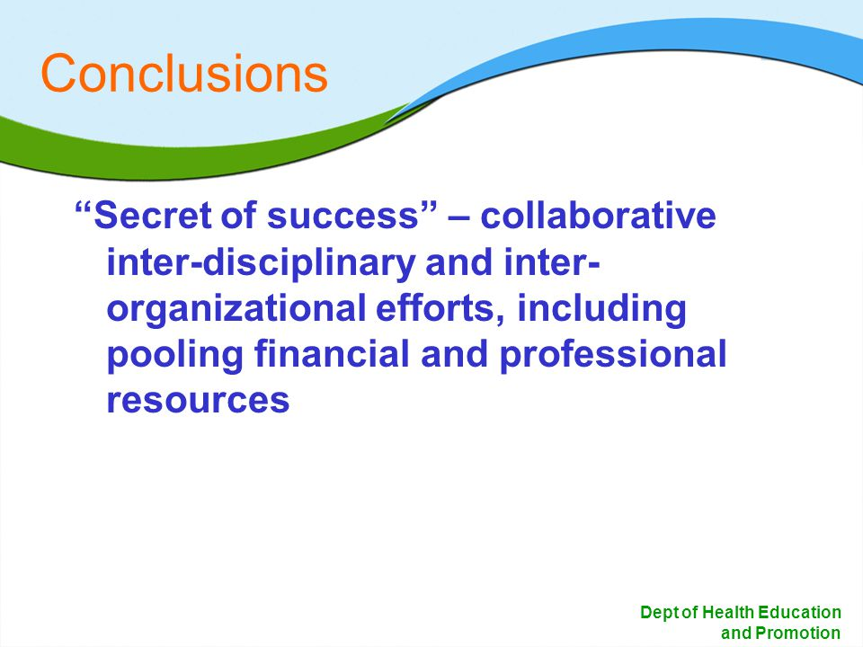 23 Dept of Health Education and Promotion Conclusions Secret of success – collaborative inter-disciplinary and inter- organizational efforts, includin
