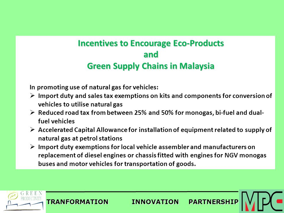 TRANFORMATIONINNOVATIONPARTNERSHIP Incentives to Encourage Eco-Products and Green Supply Chains in Malaysia In promoting use of natural gas for vehicl