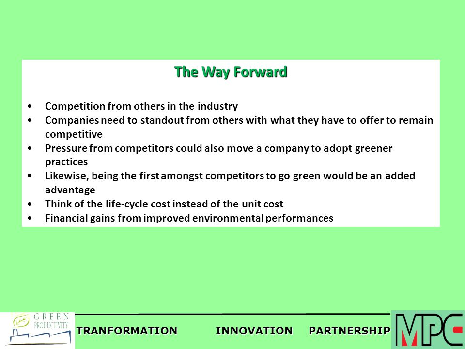 TRANFORMATIONINNOVATIONPARTNERSHIP The Way Forward Competition from others in the industry Companies need to standout from others with what they have