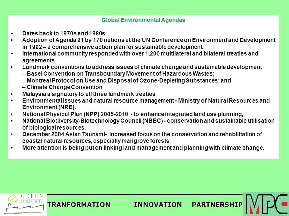 TRANFORMATIONINNOVATIONPARTNERSHIP Global Environmental Agendas Dates back to 1970s and 1980s Adoption of Agenda 21 by 170 nations at the UN Conferenc