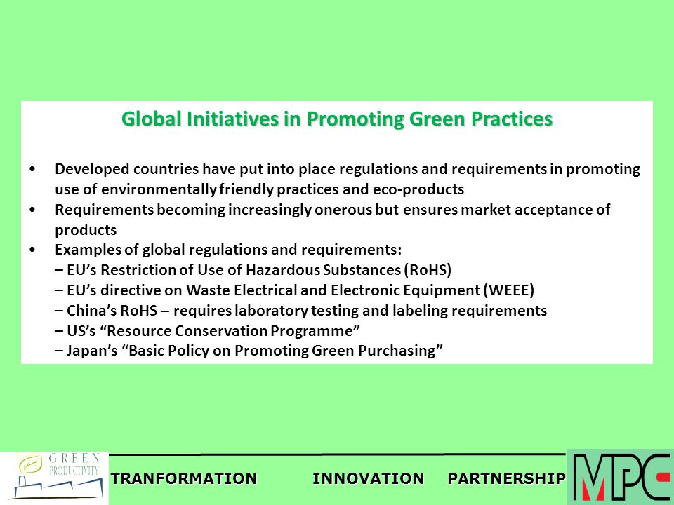 TRANFORMATIONINNOVATIONPARTNERSHIP Global Initiatives in Promoting Green Practices Developed countries have put into place regulations and requirement
