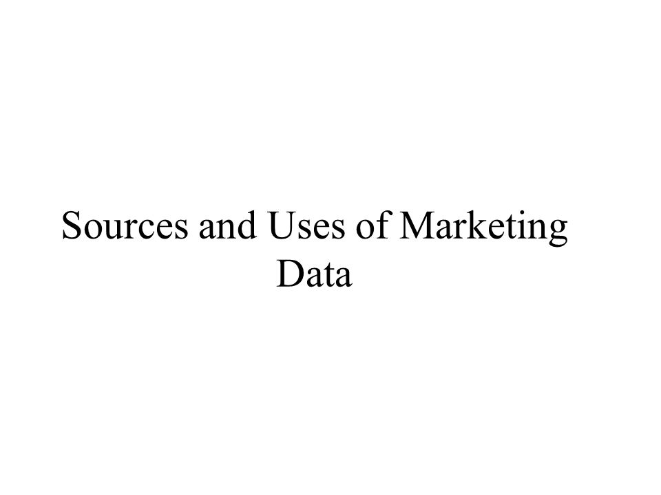 Sources and Uses of Marketing Data