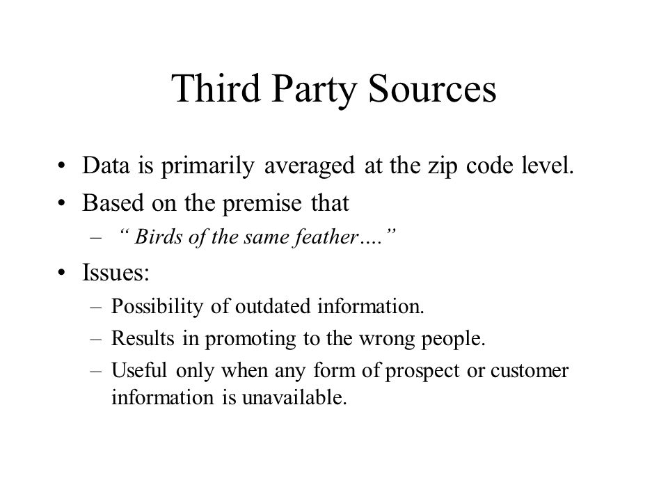 Third Party Sources Data is primarily averaged at the zip code level. Based on the premise that – Birds of the same feather…. Issues: –Possibility of