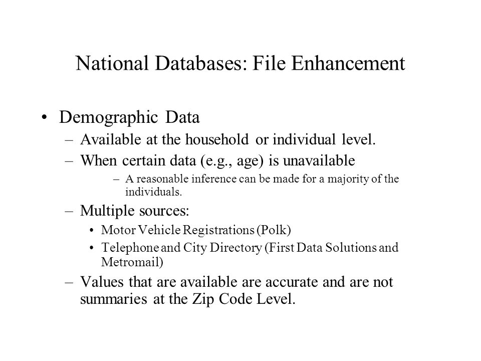 National Databases: File Enhancement Demographic Data –Available at the household or individual level. –When certain data (e.g., age) is unavailable –