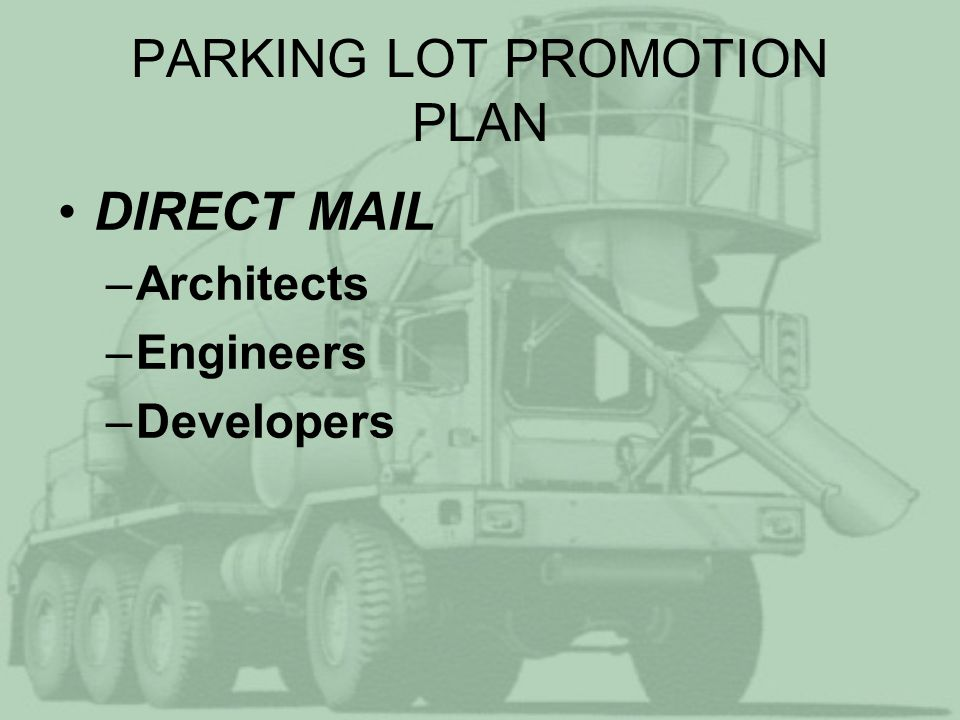 PARKING LOT PROMOTION PLAN DIRECT MAIL –Architects –Engineers –Developers