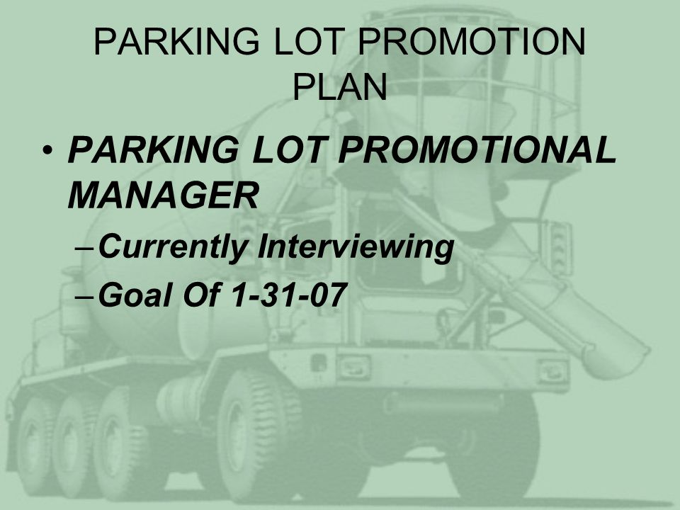 PARKING LOT PROMOTION PLAN PARKING LOT PROMOTIONAL MANAGER –Currently Interviewing –Goal Of 1-31-07