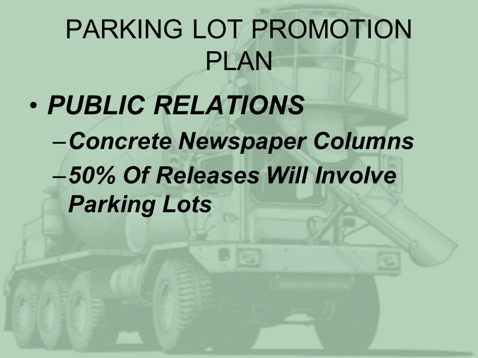 PARKING LOT PROMOTION PLAN PUBLIC RELATIONS –Concrete Newspaper Columns –50% Of Releases Will Involve Parking Lots