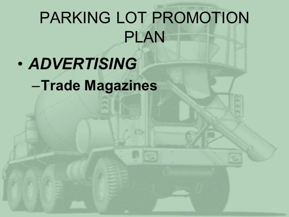 PARKING LOT PROMOTION PLAN PROMOTIONAL MATERIAL DEVELOPMENT –Folder –Brochures –DVD/Video