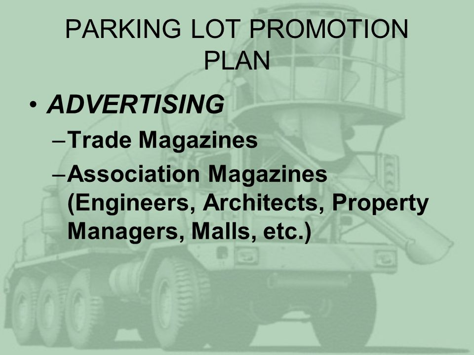 PARKING LOT PROMOTION PLAN ADVERTISING –Trade Magazines –Association Magazines (Engineers, Architects, Property Managers, Malls, etc.)